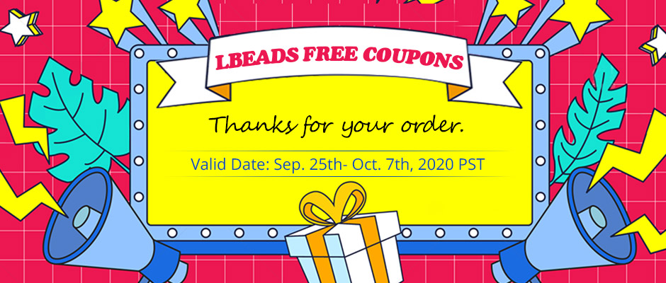 LBEADS FREE COUPONS Thanks for your order Valid Date: Sep. 25 - Oct. 07 2020 PST