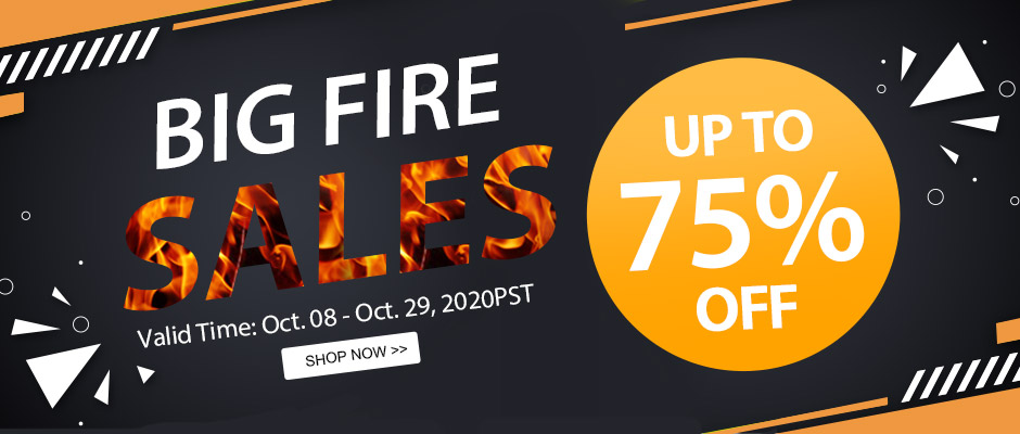 Big Fire Sales Up to 75% OFF Valid Time: Oct. 08 - Oct. 29, 2020PST Shop Now