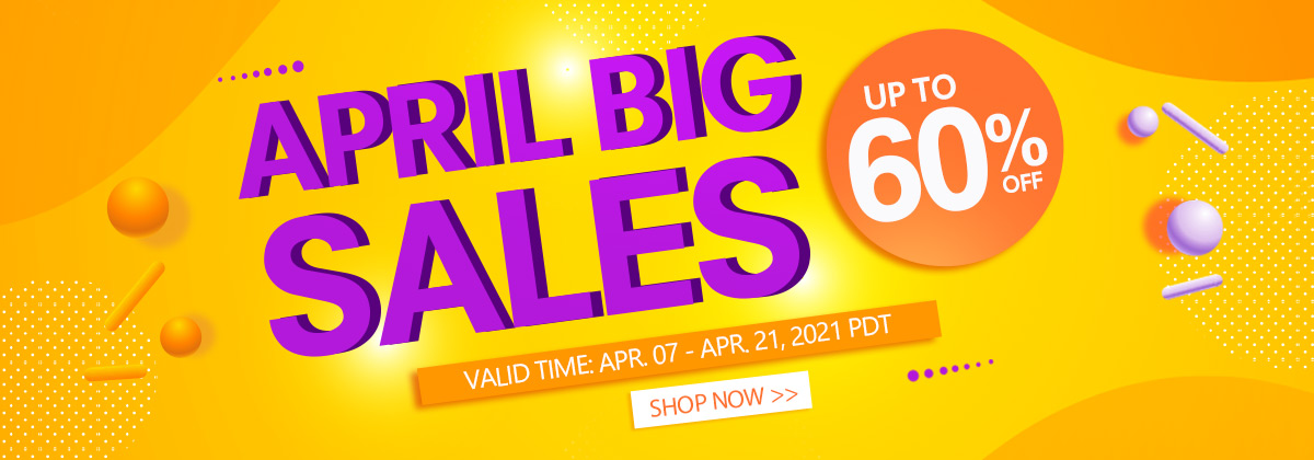 April Big Sales Up to 60% OFF Valid Time: Apr. 07 - Apr. 21, 2021 PDT Shop Now>>