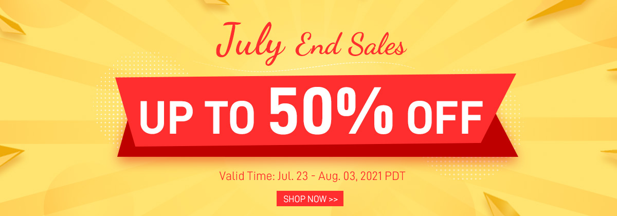 July End Sales Up to 50% OFF Valid Time: Jul. 23 - Aug. 03, 2021 PDT Shop Now>>